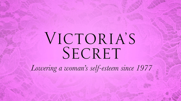 Victoria's Secret - Lowering a woman's self-esteem since 1977