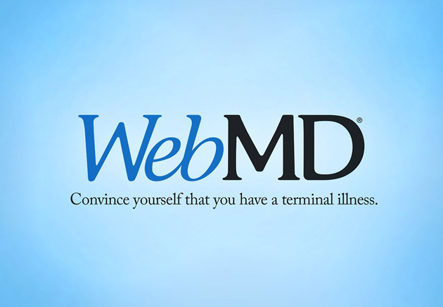 WebMD - Convince yourself that you have a terminal illiness