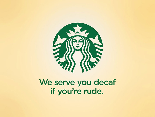 we serve you decaf if you're rude
